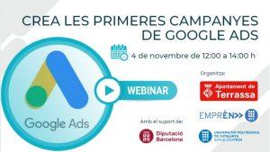 """Imatge del logo de Google Ads i informació de la jornada """"Crea les primeres campanyes de Google Ads. 4 de novembre de 12:00 a 14:00 h."""" Organitza Ajuntament de Terrassa, Emprèn UPC i UPC, """"Amb el suport de"""" Diputació de Barcelona"""
