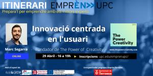 Itinerari Emprèn UPC. Prepara't per emprendre amb els millors experts. Innovació centrada en l'usuari. Marc Segarra, Fundador de The Power of Creativity. Online 29 d'abril de 16 a 19 h. Inscripcions: upc.edu/emprenupc/. Logo Ajuntament de Terrassa com a co-organitzador del programa Emprèn UPC Terrassa i amb el suport de Accel&Grow, La Mútua d'Enginyers i Unió Europea Fons Europeu de Desenvolupament Regional.