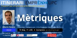 Itinerari Emprèn UPC. Prepara't per emprendre amb els millors experts. Mètriques. Alberto Henere. Founder Heneco.es Co-founder Gonzalez & Co. Online 19 de maig de 17 a 20 h. Inscripcions: upc.edu/emprenupc/. Logo Ajuntament de Terrassa com a co-organitzador del programa Emprèn UPC Terrassa i amb el suport de Accel&Grow, La Mútua d'Enginyers i Unió Europea Fons Europeu de Desenvolupament Regional.